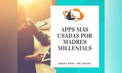 Apps que más se usan por las madres millenials