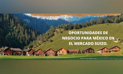 OPORTUNIDADES DE NEGOCIO PARA MÉXICO EN EL MERCADO SUIZO