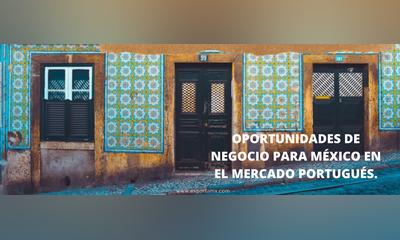 OPORTUNIDADES DE NEGOCIO PARA MÉXICO EN EL MERCADO PORTUGUÉS