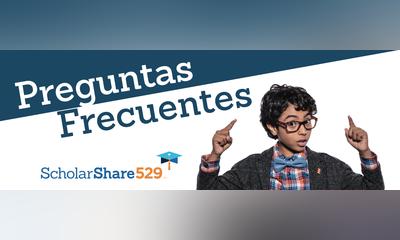 ScholarShare 529   Preguntas Frecuentes